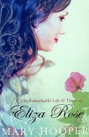 The remarkable life & times of Eliza Rose