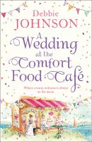 A Wedding at the Comfort Food Cafe / Debbie Johnson.